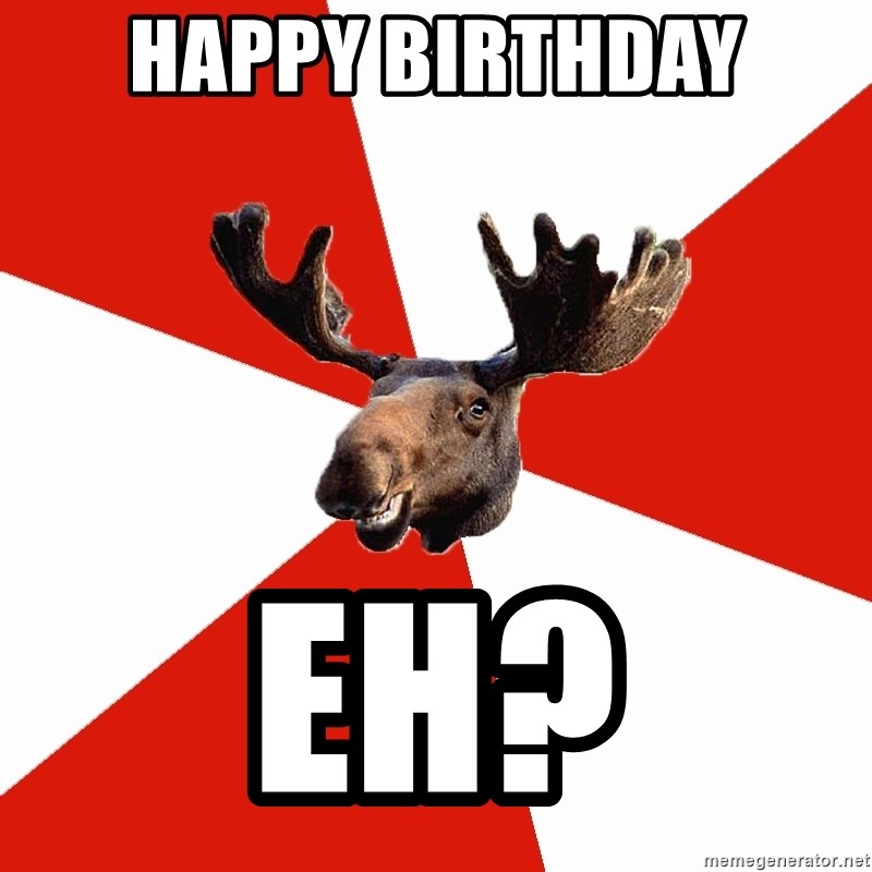 Happy Birthday EH? - Stereotypical Canadian Moose
