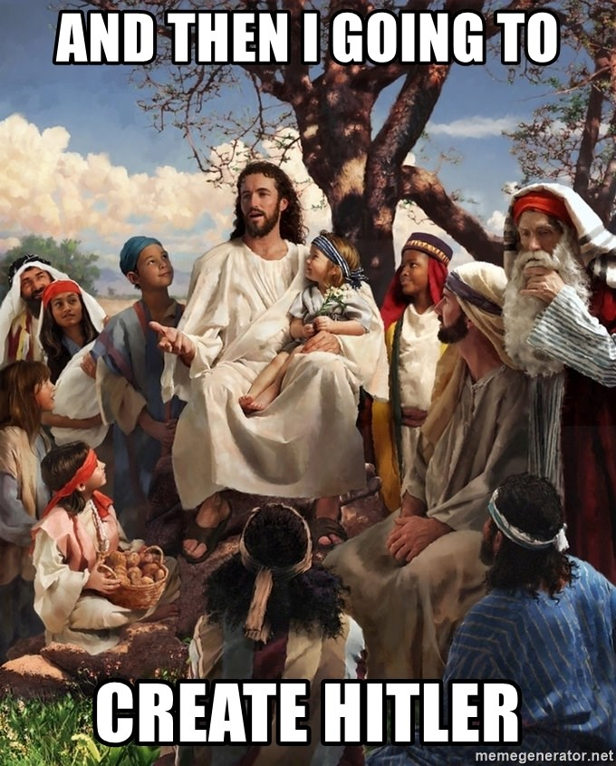 storytime jesus - AND THEN I GOING TO CREATE HITLER