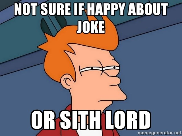 Futurama Fry - Not sure if Happy about joke Or Sith Lord