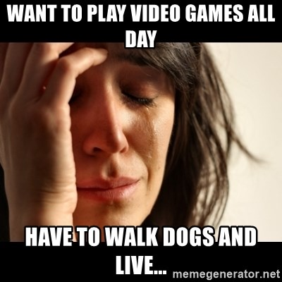 crying girl sad - Want to play video games all day Have to walk dogs and live...