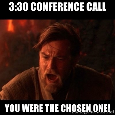 You were the chosen one  - 3:30 CONFERENCE CALL YOU WERE THE CHOSEN ONE!