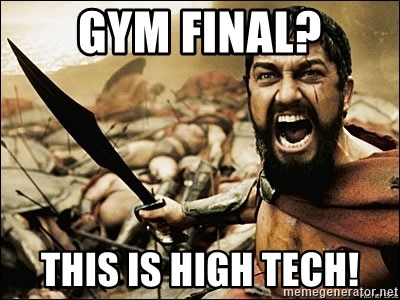 This Is Sparta Meme - gym final? this is high tech!