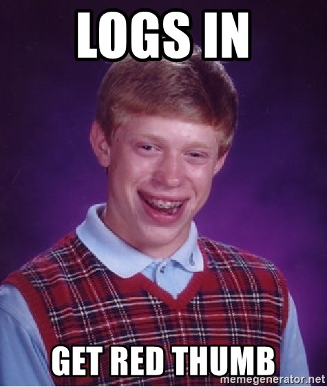 Bad Luck Brian - Logs in get red thumb