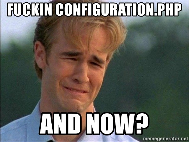 Dawson Crying - fuckin configuration.php and now?