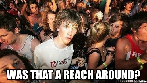 -Sudden Clarity Clarence -  Was that a reach around?