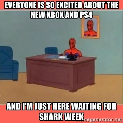 Masturbating Spider-Man - Everyone is so excited about the new Xbox and ps4 And I'm just here waiting for shark week