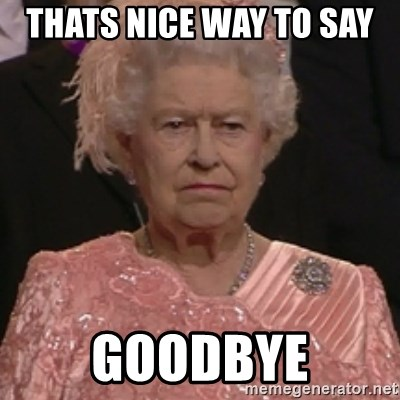 the queen olympics - thats nice way to say  goodbye