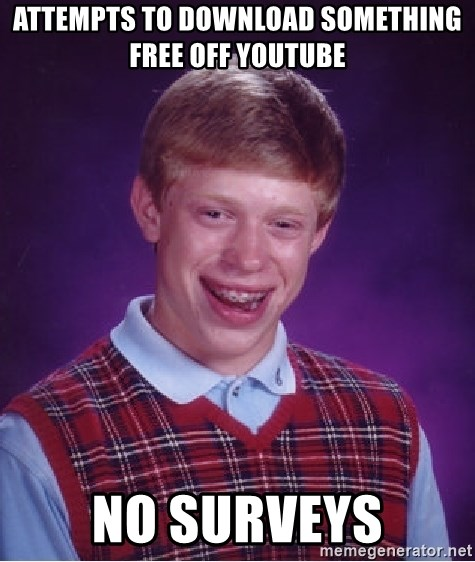 Bad Luck Brian - Attempts to download something free off youtube No surveys