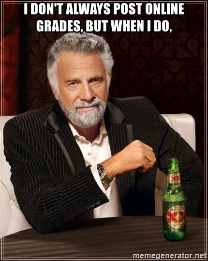 The Most Interesting Man In The World - I don't always post online grades, but when I do,