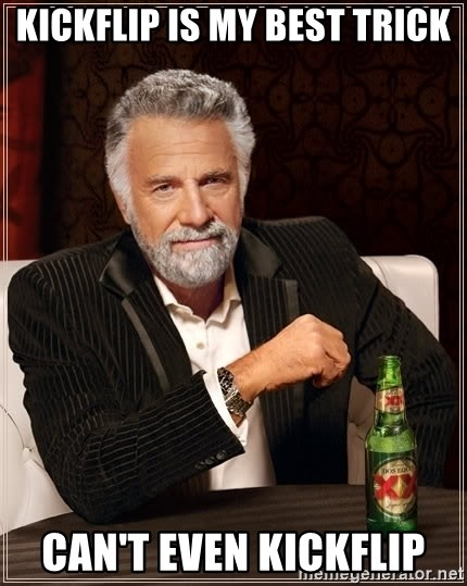 The Most Interesting Man In The World - kickflip is my best trick can't even kickflip