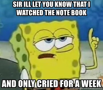 Tough Spongebob - SIR ILL LET YOU KNOW THAT I WATCHED THE NOTE BOOK AND ONLY CRIED FOR A WEEK