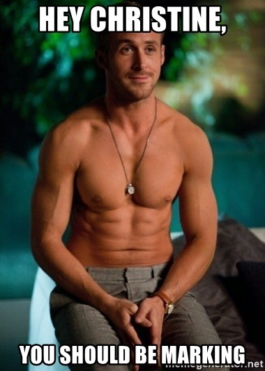Shirtless Ryan Gosling - Hey Christine, You should be Marking