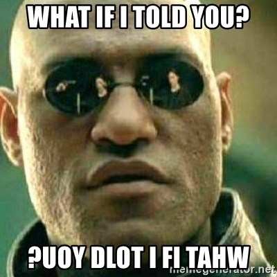What If I Told You - what if i told you? ?uoy dlot i fi tahw
