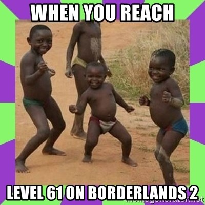 african kids dancing - WHEN YOU REACH LEVEL 61 ON BORDERLANDS 2