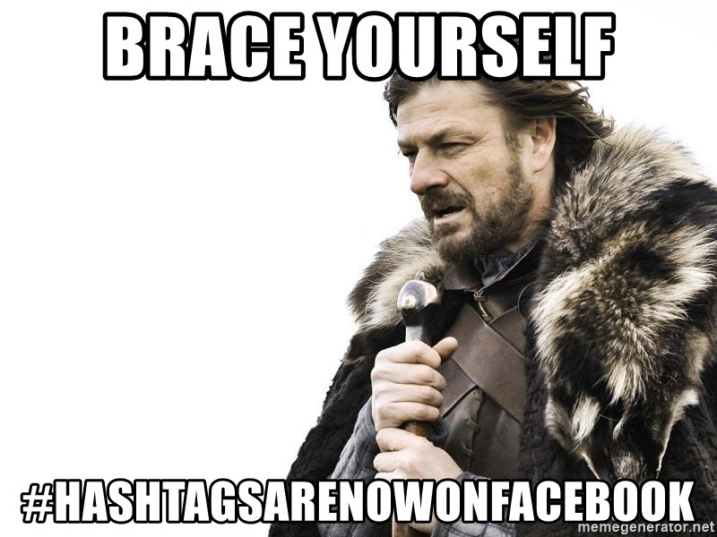 Winter is Coming - BRACE YOURSELF #HashtagsAreNowOnFacebook