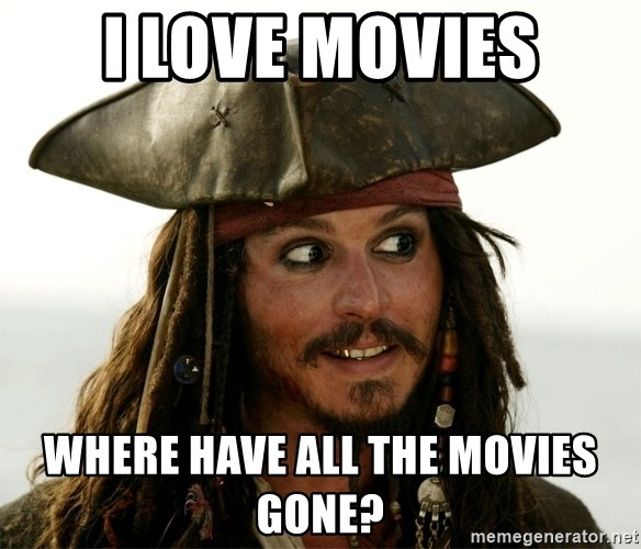 Jack.Sparrow. - i love movies where have all the movies gone?