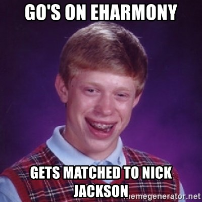 Bad Luck Brian - GO'S ON EHARMONY GETS MATCHED TO NICK JACKSON