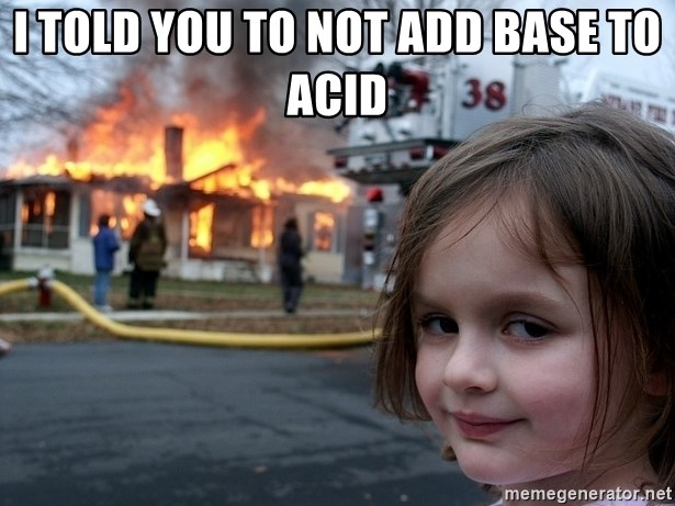 Disaster Girl - I told you to not add base to acid