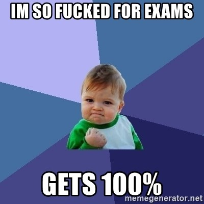 Success Kid - IM SO FUCKED FOR EXAMS GETS 100%