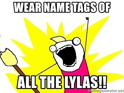 X ALL THE THINGS - Wear name tags of All the lylas!!