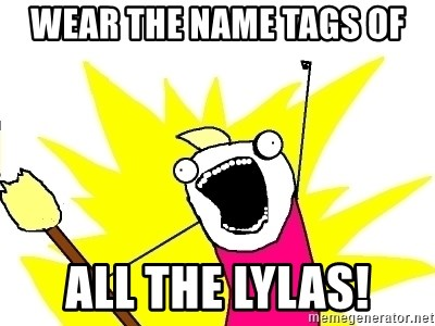X ALL THE THINGS - Wear the name tags of All the lylas!