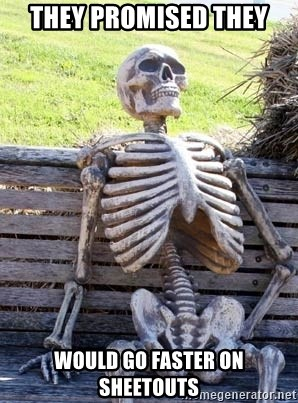 Waiting Skeleton - THEY PROMISED THEY WOULD GO FASTER ON SHEETOUTS
