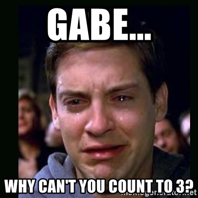 crying peter parker - Gabe... Why can't you count to 3?
