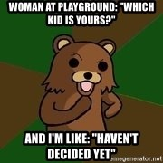 """Pedobear Sees Potential - WOMAN AT PLAYGROUND: """"WHICH KID IS YOURS?"""" AND I'M LIKE: """"HAVEN'T DECIDED YET"""""""