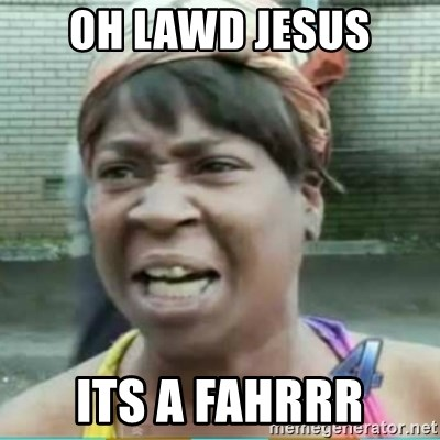 Sweet Brown Meme - oh lawd jesus its a fahrrr