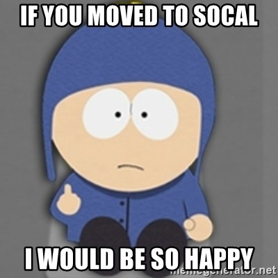 South Park Craig - If you moved to SoCal I would be so happy