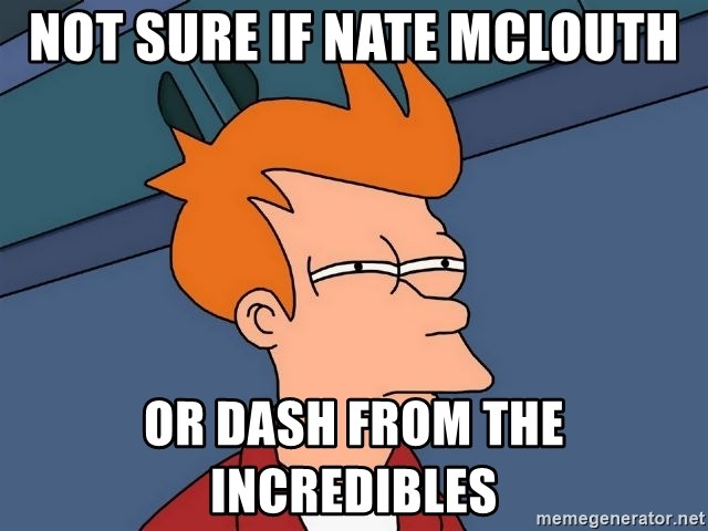 Futurama Fry - Not Sure if Nate McLouth Or Dash from the incredibles