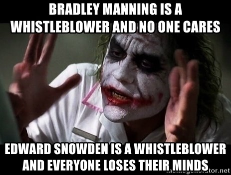 joker mind loss - Bradley Manning is a whistleblower and no one cares Edward Snowden is a whistleblower and everyone loses their minds