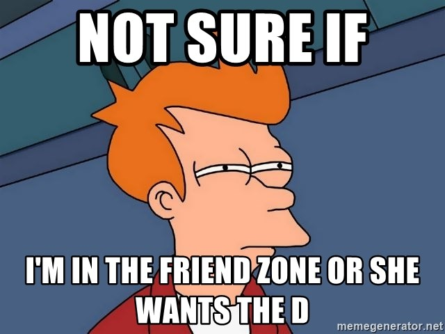 Futurama Fry - NOT SURE IF  I'M IN THE FRIEND ZONE OR SHE WANTS THE D