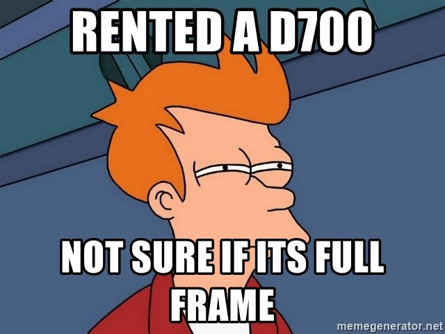Futurama Fry - Rented a D700 Not Sure If its full frame