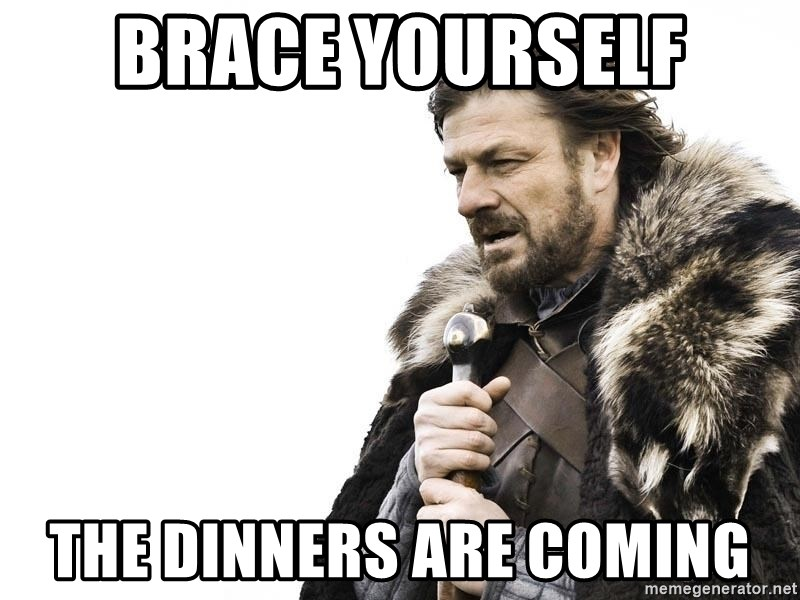 Winter is Coming - brace yourself the dinners are coming