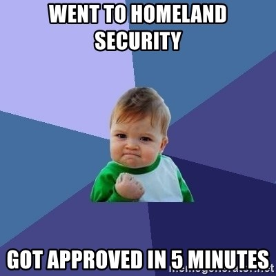 Success Kid - went to homeland security  got approved in 5 minutes