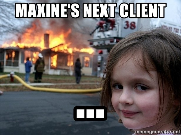 Disaster Girl - Maxine's Next Client ...