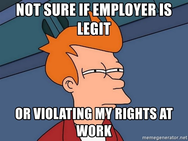 Futurama Fry - Not sure if employer is legit or violating my rights at work