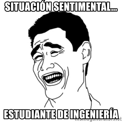 FU*CK THAT GUY - SITUACIÓN SENTIMENTAL... ESTUDIANTE DE INGENIERÍA