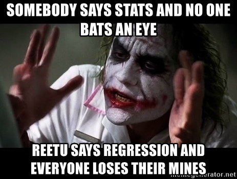 joker mind loss - Somebody says stats and no one bats an eye Reetu says Regression and everyone loses their mines