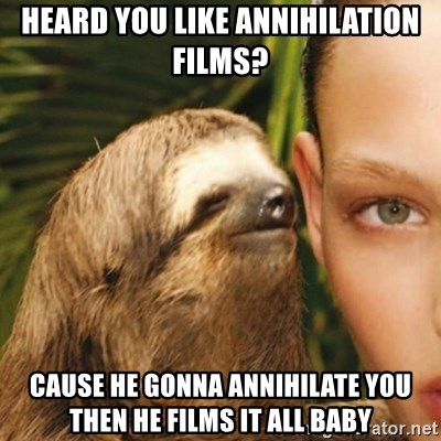 Whisper Sloth - Heard you like annihilation films? cause he gonna annihilate you then he films it all baby