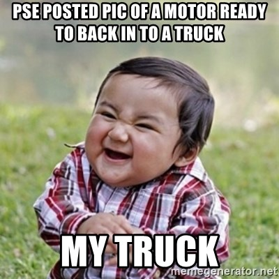evil toddler kid2 - PSE posted pic of a motor ready to back in to a truck My truck