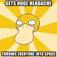 Conspiracy Psyduck - GETS HUGE HEADACHE THROWS EVERYONE INTO SPACE