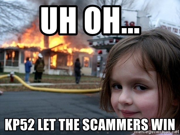Disaster Girl - Uh oh... KP52 let the scammers win