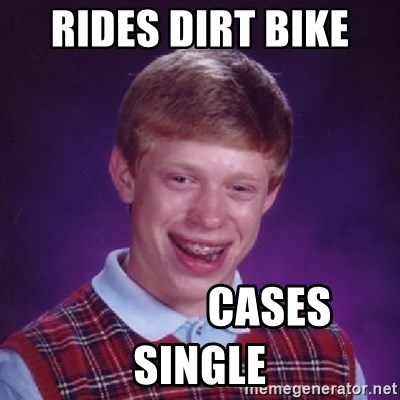 Bad Luck Brian - Rides Dirt Bike                  Cases Single