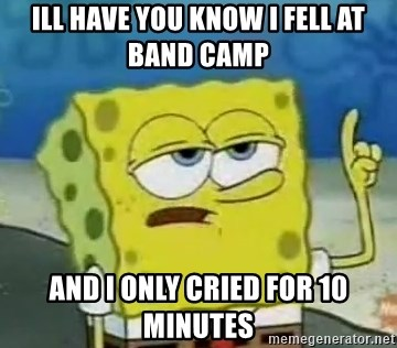 Tough Spongebob - ILL HAVE YOU KNOW I FELL AT BAND CAMP AND I ONLY CRIED FOR 10 MINUTES