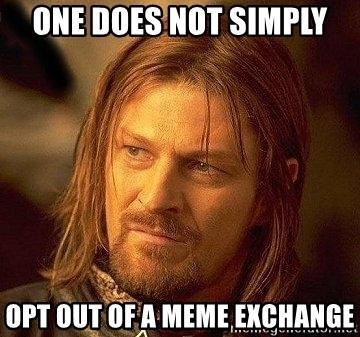 Boromir - One does not simply opt out of a meme exchange