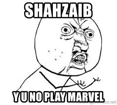 Y U SO - shahzaib y u no play marvel