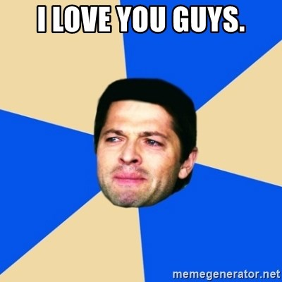Crying Castiel - I love you guys.