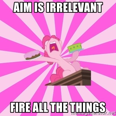 Pinkie Pie Assualt - Aim is Irrelevant Fire all the things